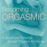 Becoming Orgasmic: A Sexual Growth Program for Women