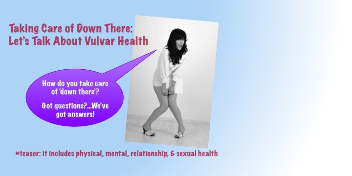 Taking Care of Down There:  Let's Talk about Vulvar Health